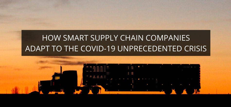 How Smart Supply Chain Companies Adapt To The COVID-19 Unprecedented Crisis