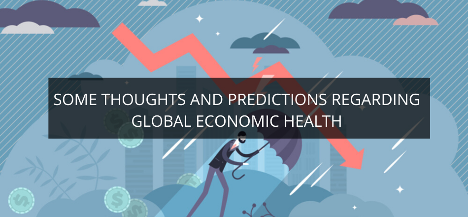 Some Thoughts and Predictions Regarding Global Economic Health