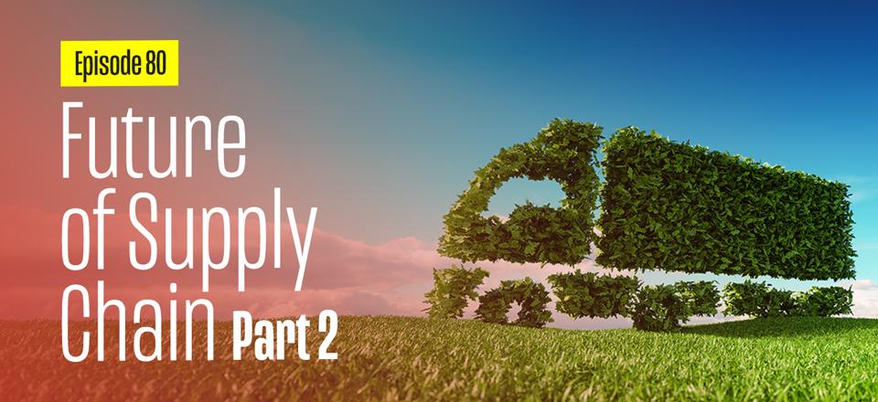 Supply Chain Future with Sheri Hinish (Part 2)